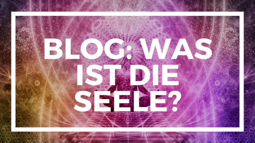Blog Was ist die seele